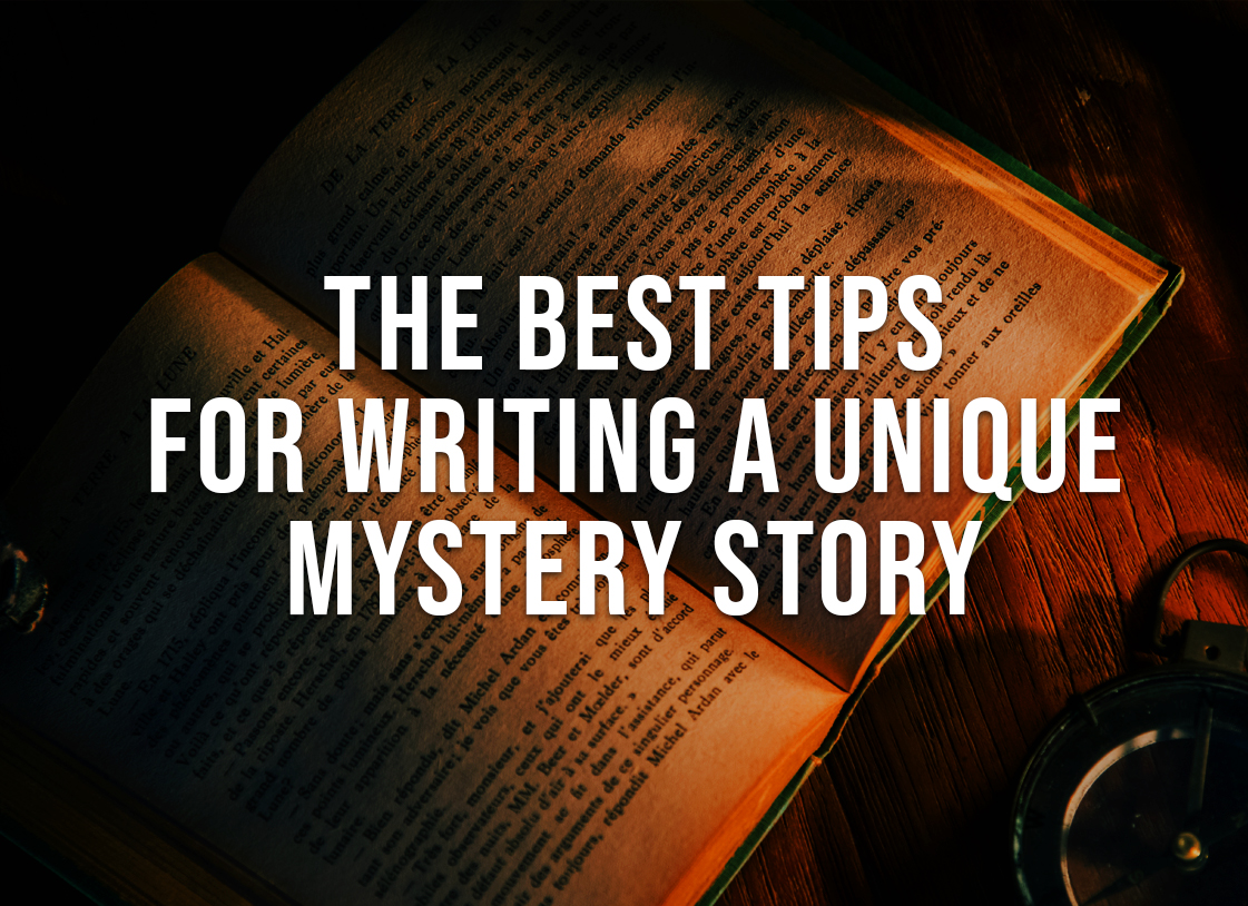 The Best Tips for Writing a Unique Mystery Story